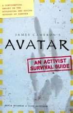 Avatar - An Activist Survival Guide : A Confidential Report on the Biological and Social History of Pandora - Maria Wilhelm