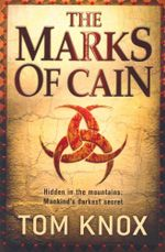 The Marks of Cain : Hidden in the mountains : Mankinds darkest secrets - Tom Knox