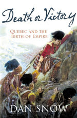 Death or Victory : The Battle for Quebec and the Birth of Empire - Dan Snow
