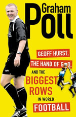 Geoff Hurst, the Hand of God and the Biggest Rows in World Football - Graham Poll