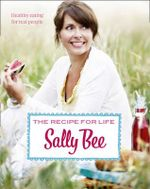 The Recipe for Life : Healthy Eating for Real People - Sally Bee