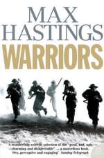 Warriors : Extraordinary Tales from the Battlefield - Max Hastings