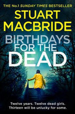 Birthdays for the Dead : Logan McRae Series : Book 3 UK Edition - Stuart MacBride