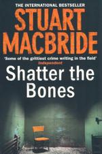 Shatter the Bones : Logan McRae - Stuart Macbride