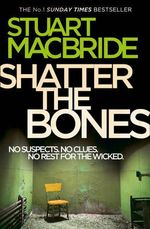 Shatter the Bones : Logan McRae Series : Book 7 - Stuart MacBride