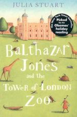 Balthazar Jones and the Tower of London Zoo - Julia Stuart
