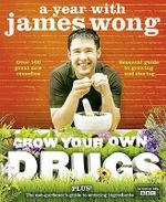 Grow Your Own Drugs :  A Year With James Wong - James Wong