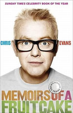 Memoirs of a Fruitcake : Billie, Breakfast and Beyond - Chris Evans