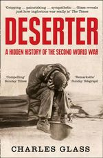 Deserter : A Hidden History of the Second World War - Charles Glass