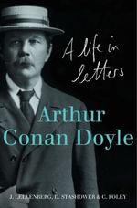 Arthur Conan Doyle : A Life in Letters
