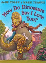 How Do Dinosaurs Say I Love You? - Jane Yolen
