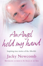 An Angel Held My Hand : Inspiring True Stories of the Afterlife - Jacky Newcomb