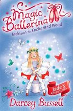 Magic Ballerina 19 : Jade and the Enchanted Wood - Darcey Bussell