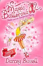 Magic Ballerina: Jade and the Surprise Party : Jade and the Surprise Party - Darcey Bussell