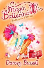 Magic Ballerina : Jade and the Carnival : Magic Ballerina - Darcey Bussell