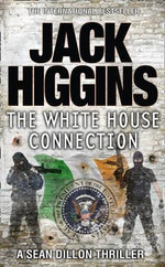 The White House Connection : Sean Dillon Series - Jack Higgins