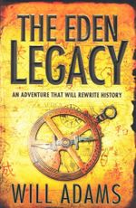 The Eden Legacy : An Adventure That Will Rewrite History - Will Adams