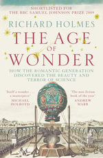 The Age of Wonder : How the Romantic Generation Discovered the Beauty and Terror of Science - Richard Holmes
