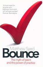 Bounce : The Myth of Talent and the Power of Practice - Matthew Syed