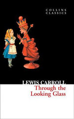 Through The Looking Glass : Collins Classics - Lewis Carroll