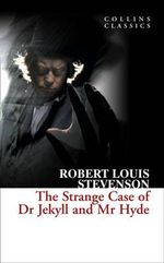The Strange Case of Dr. Jekyll and Mr. Hyde : Collins Classics - Robert Louis Stevenson