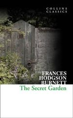 The Secret Garden : Collins Classics - Frances Hodgson Burnett