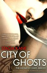 City Of Ghosts : Downside Ghosts Book 3 - Stacia Kane