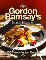 Gordon Ramsay's Great Escape : 100 Classic Indian Recipes - Gordon Ramsay