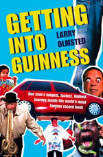 Getting into Guinness : One man's longest, fastest, highest journey inside the world's most famous record book - Larry Olmsted