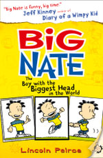 Big Nate : The Boy with the Biggest Head in the World ALSO PUBLISHED AS Big Nate: In a Class by Himself - Lincoln Peirce
