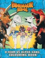 Dinosaur King D-Team vs Alpha Gang Colouring Book
