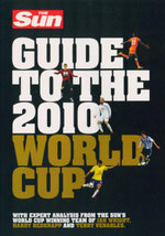 The Sun Guide to the 2010 World Cup : With Expert Analysis From the Sun's World Cup Winning Team of Ian Wright, Harry Redknapp and Terry Venables - The Sun