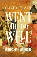 Went the Day Well : Witnessing Waterloo - David Crane