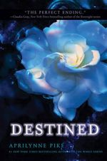 Destined : Laurel Series : Book 4  - Aprilynne Pike