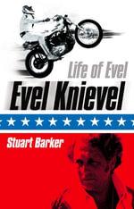 Life of Evel : Evel Knievel - Stuart Barker