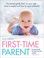 First-Time Parent : The honest guide to coping brilliantly and staying sane in your baby's first year - Lucy Atkins