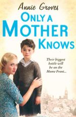 Only a Mother Knows - Annie Groves