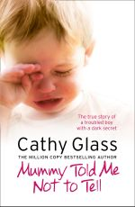 Mummy Told Me Not to Tell : The True Story of a Troubled Boy with a Dark Secret - Cathy Glass