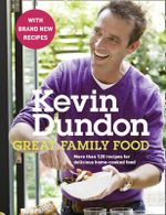 Great Family Food : More Than 120 Recipes for Delicious Home-cooked Food - Kevin Dundon