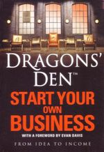 Dragons' Den : Start Your Own Business : From Idea to Income - Rus Slater