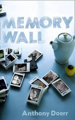 The Memory Wall : Stories - Anthony Doerr