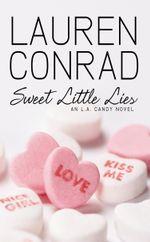 Sweet Little Lies : An LA Candy Novel (LA Candy, Book 1) - Lauren Conrad