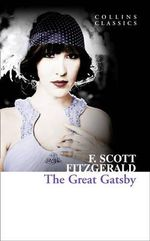 The Great Gatsby : Collins Classics - F. Scott Fitzgerald