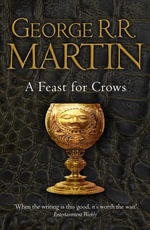 A Feast for Crows (A Song of Ice and Fire, Book 4) : Book 4 of A Song of Ice and Fire - George R. R. Martin