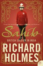 Sahib : The British Soldier in India 1750-1914 - Richard Holmes