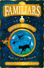 The Familiars : Animal Wizardry : Magic isn't just for wizards - Adam Epstein