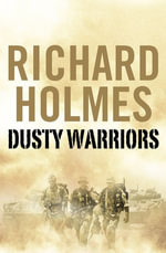 Dusty Warriors : Modern Soldiers at War (Text Only) - Richard Holmes