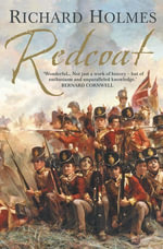 Redcoat : The British Soldier in the Age of Horse and Musket - Richard Holmes