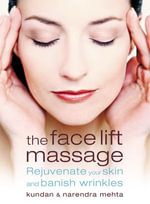 The Face Lift Massage : Rejuvenate Your Skin and Reduce Fine Lines and Wrinkles - Narendra Mehta
