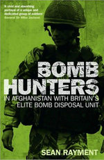 Bomb Hunters : In Afghanistan with Britain's Elite Bomb Disposal Unit - Sean Rayment